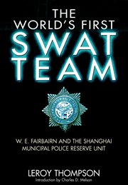 The world's first swat team. W. E. Fairbairn and the Shanghai Municipal Police Reserve Unit cover image