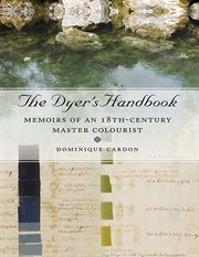 The dyer's handbook. Memoirs of an 18th Century Master Colourist cover image
