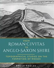 From Roman civitas to Anglo-Saxon shire : topographical studies on the formation of Wessex cover image