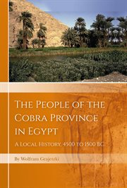 People of the Cobra province in Egypt : a local history, 4000 to 1550 BC cover image