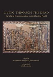 Living through the dead : burial and commemoration in the classical world cover image