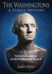 The washingtons. volume 1. Seven Generations of the Presidential Branch cover image
