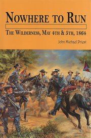 Nowhere to run. The Wilderness, May 4th & 5th, 1864 cover image