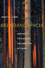 Breathing spaces: qigong, psychiatry, and healing in China cover image