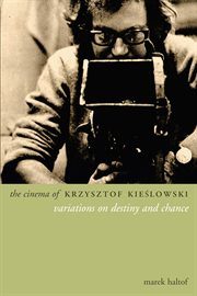The cinema of Krzysztof Kieâslowski: variations on destiny and chance cover image