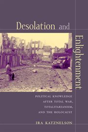 Desolation and enlightenment: political knowledge after total war, totalitarianism, and the Holocaust cover image