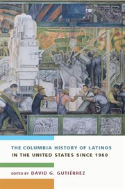 The Columbia history of Latinos in the United States since 1960 cover image