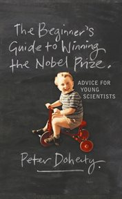 The beginner's guide to winning the Nobel prize: a life in science cover image