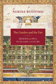 The garden and the fire: heaven and hell in Islamic culture cover image