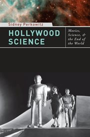 Hollywood science: movies, science, and the end of the world cover image