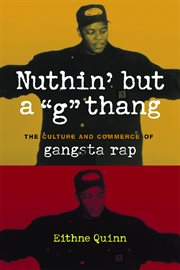 "Nuthin' but a ""G"" thang: the culture and commerce of gangsta rap cover image"