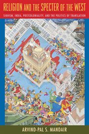 Religion and the specter of the West : Sikhism, India, postcoloniality, and the politics of translation cover image