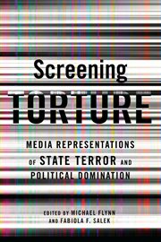 Screening torture: media representations of state terror and political domination cover image