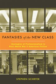 Fantasies of the New Class : Ideologies of Professionalism in Post-World War II American Fiction cover image