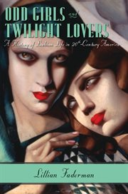 Odd girls and twilight lovers: a history of lesbian life in twentieth-century America cover image