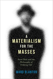 A Materialism for the Masses: Saint Paul and the Philosophy of Undying Life cover image