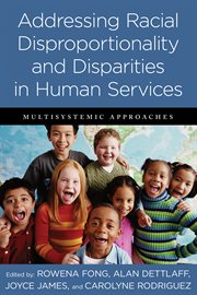 Addressing racial disproportionality and disparities in human services : multisystemic approaches cover image