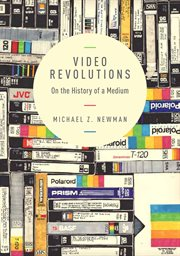 Video revolutions: on the history of a medium cover image