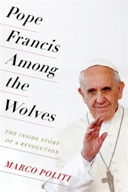 Pope Francis among the wolves: the inside story of a revolution cover image