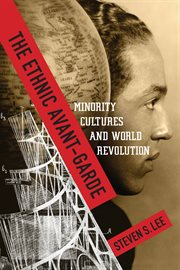 The ethnic avant-garde : minority cultures and world revolution cover image