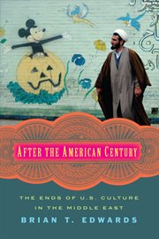 After the American century: the ends of U.S. culture in the Middle East cover image