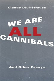 We Are All Cannibals And Other Essays