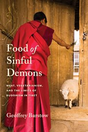 Food of sinful demons : meat, vegetarianism, and the limits of Buddhism in Tibet cover image