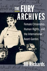 The fury archives : female citizenship, human rights, and the international avant-gardes cover image