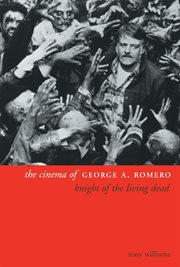 The cinema of George A. Romero: knight of the living dead cover image