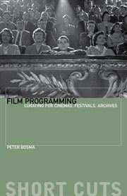 Film programming: curating for cinemas, festivals, archives cover image