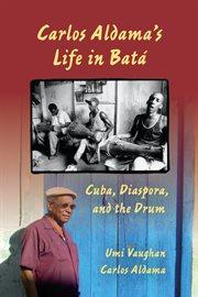 Carlos Aldama's Life in Batâa