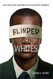 Blinded by the whites : why race still matters in 21st-century America cover image