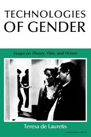 Technologies of gender: essays on theory, film, and fiction cover image