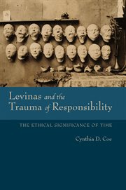 Levinas and the trauma of responsibility : the ethical significance of time cover image