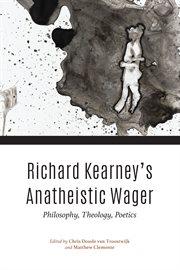 Richard Kearney's anatheistic wager : philosophy, theology, poetics cover image