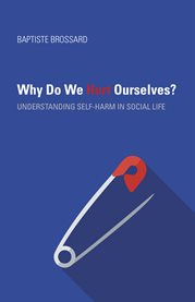 Why do we hurt ourselves? : understanding self-harm in social life cover image