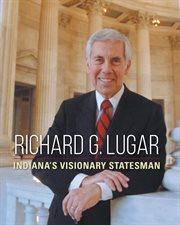 Richard G. Lugar : Indiana's Visionary Statesman cover image