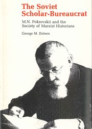 The Soviet scholar-bureaucrat: M.N. Pokrovskiĭ and the society of Marxist historians cover image