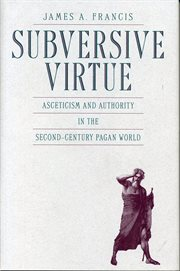 Subversive virtue: asceticism and authority in the second-century pagan world cover image