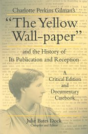 """Charlotte Perkins Gilman's """"The yellow wall-paper"""" and the history of its publication and reception: a critical edition and documentary casebook cover image"""