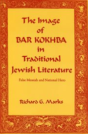 The image of Bar Kokhba in traditional Jewish literature: false messiah and national hero cover image