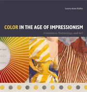 Color in the age of impressionism : commerce, technology, and art cover image