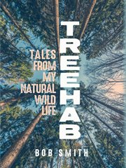 Treehab : tales from my natural, wild life cover image