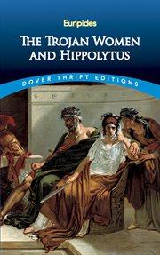 The Trojan women and Hippolytus cover image