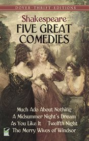 Five great comedies: Much ado about nothing, Twelfth night, A midsummer night's dream, As you like it and the merry wives of windsor cover image