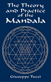 The theory and practice of the Mandala: with special reference to the modern psychology of the subconscious cover image