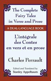 The complete fairy tales in verse and prose: L'intégrale des contes en vers et en prose cover image