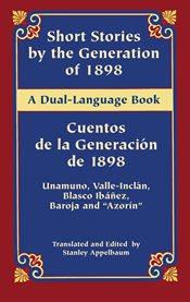 Short stories by the Generation of 1898 =: Cuentos de la Generaci\74\on de 1898 cover image