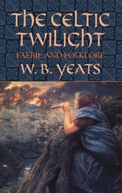 The Celtic twilight: faerie and folklore cover image