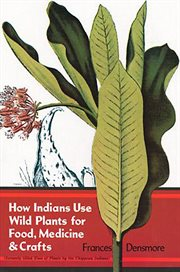 How Indians Use Wild Plants for Food, Medicine, and Crafts